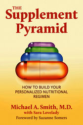 The Supplement Pyramid by Michael A Smith MD