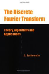 The Discrete Fourier Transform: Theory, Algorithms and Applications