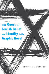 The Quest for Jewish Belief and Identity in the Graphic Novel by Stephen E. Tabachnick