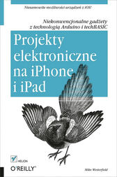 Projekty elektroniczne na iPhone i iPad. Niekonwencjonalne gad?ety z technologi? Arduino i techBASIC by Mike Westerfield