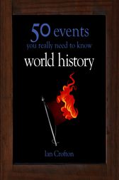 World History: 50 Key Milestones You Really Need to Know by Ian Crofton