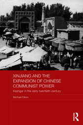 Xinjiang and the Expansion of Chinese Communist Power by Michael Dillon