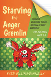 Starving the Anger Gremlin for Children Aged 5-9 by Kate Collins-Donnelly