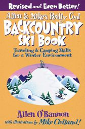Allen & Mike's Really Cool Backcountry Ski Book, Revised and Even Better!: Traveling & Camping Skills for a Winter Environment