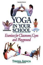Yoga in Your School by Teressa Asencia