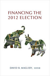 Financing the 2012 Election by David B. Magleby