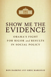 Show Me the Evidence by Ron Haskins
