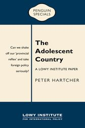 The Adolescent Country: A Lowy Institute Paper: Penguin Special by Peter Hartcher