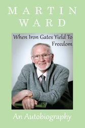 When Iron Gates Yield To Freedom by Martin Ward