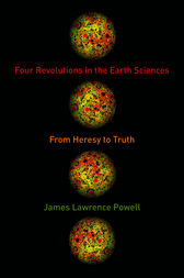 Four Revolutions in the Earth Sciences by James Lawrence Powell