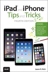 iPad and iPhone Tips and Tricks (covers iPhones and iPads running iOS 8) by Jason R. Rich