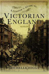 A Visitor's Guide to Victorian England