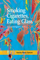 Smoking Cigarettes, Eating Glass by Annita Sawyer