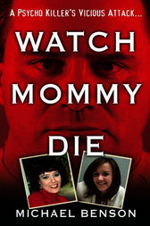 Watch Mommy Die by Michael Benson