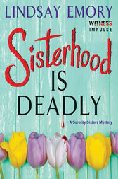 Sisterhood is Deadly: A Sorority Sisters Mystery