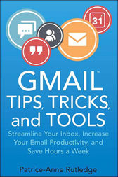 Gmail Tips, Tricks, and Tools by Patrice-Anne Rutledge