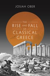 The Rise and Fall of Classical Greece by Josiah Ober