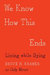 We Know How This Ends by Bruce H. Kramer
