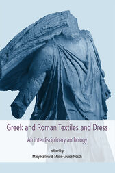 Greek and Roman Textiles and Dress by Mary Harlow