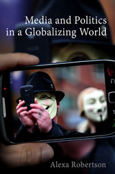 Media and Politics in a Globalizing World by Alexa Robertson