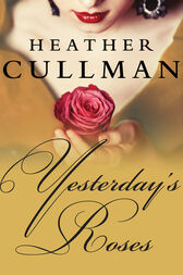 Yesterday's Roses by Heather Cullman