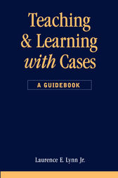 Teaching and Learning with Cases by Laurence E. Lynn