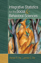 Integrative Statistics for the Social and Behavioral Sciences by Renee R. Ha
