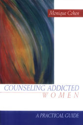 Counseling Addicted Women by Monique Cohen