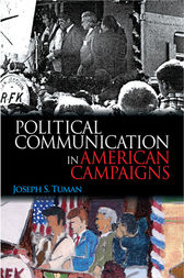 Political Communication in American Campaigns by Joseph S. Tuman