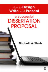 How to Design, Write, and Present a Successful Dissertation Proposal by Elizabeth A. Wentz