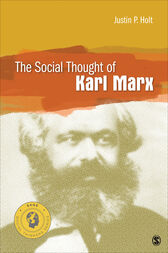 The Social Thought of Karl Marx by Justin P. Holt