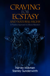 Craving for Ecstasy and Natural Highs by Harvey B. Milkman