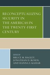 Reconceptualizing Security in the Americas in the Twenty-First Century by Bruce M. Bagley