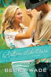 A Love Like Ours (A Porter Family Novel Book #3) by Becky Wade