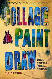 Collage, Paint, Draw by Sue Pelletier