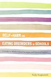 Self-Harm and Eating Disorders in Schools by Pooky Knightsmith