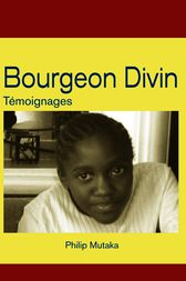 Bourgeon Divin: T moignages by Philippe Mutaka
