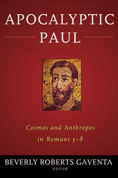 Apocalyptic Paul: Cosmos and Anthropos in Romans 5-8