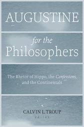 Augustine for the Philosophers by Calvin L. Troup