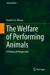 The Welfare of Performing Animals by David A. H. Wilson