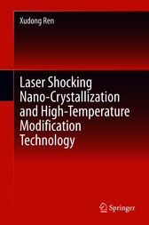 Laser Shocking Nano-Crystallization and High-Temperature Modification Technology by Xudong Ren