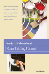 How to Start a Home-based House Painting Business by Deborah Bouziden