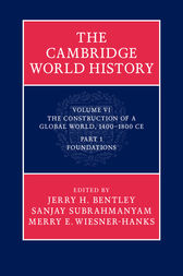The Cambridge World History: Volume 6, The Construction of a Global World, 1400–1800 CE, Part 1, Foundations by Jerry H. Bentley