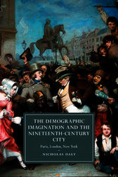 The Demographic Imagination and the Nineteenth-Century City: Paris, London, New York