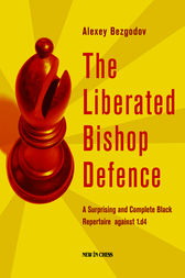 The Liberated Bishop Defence: A Surprising and Complete Black Repertoire against 1.d4