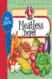 Our Favorite Meatless Recipes by Gooseberry Patch