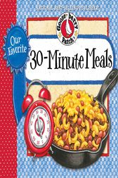 Our Favorite 30-Minute Meals Cookbook by Gooseberry Patch