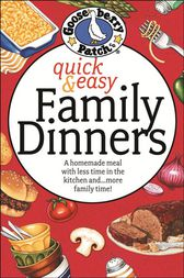 Quick & Easy Family Dinners Cookbook by Gooseberry Patch