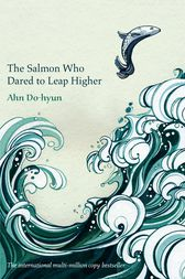 The Salmon Who Dared to Leap Higher by Ahn Do-hyun