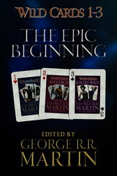 Wild Cards 1-3: The Epic Beginning: The first three books in the best-selling superhero series, collected for the first time
